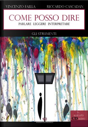 Come posso dire. Parlare leggere interpretare. Gli strumenti by Riccardo Cascadan, Vincenzo Failla