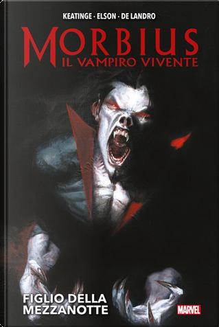 Figlio della mezzanotte. Morbius il vampiro vivente by Joe Keatinge, Richard Elson, Valentine De Landro
