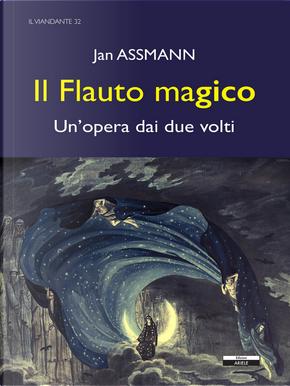 Il flauto magico. Un'opera dai due volti by Jan Assmann