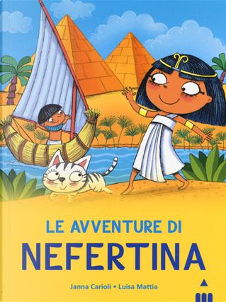 Avventure di Nefertina. All'ombra delle piramidi. Vol. 1 by Janna Carioli, Luisa Mattia