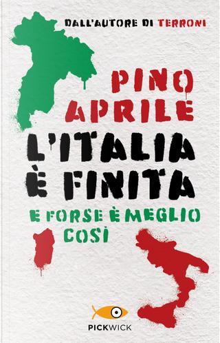 L'Italia è finita. E forse è meglio così by Pino Aprile