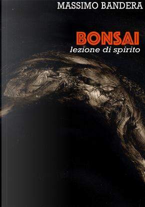 Bonsai. Lezione di spirito by Massimo Bandera