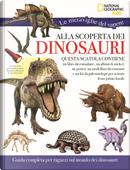 Alla scoperta dei dinosauri. Le meraviglie del sapere