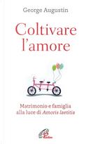 Coltivare l'amore. Matrimonio e famiglia alla luce di Amoris laetitia by George Augustin