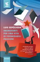 Ingredienti per una vita di formidabili passioni by Luis Sepúlveda