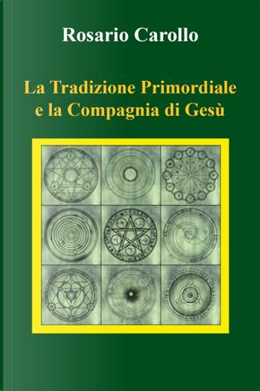 La tradizione primordiale e la Compagnia di Gesù by Rosario Carollo