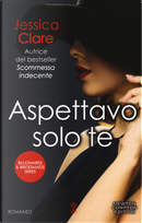 Aspettavo solo te. Billionaires & bridesmaids series by Jessica Clare