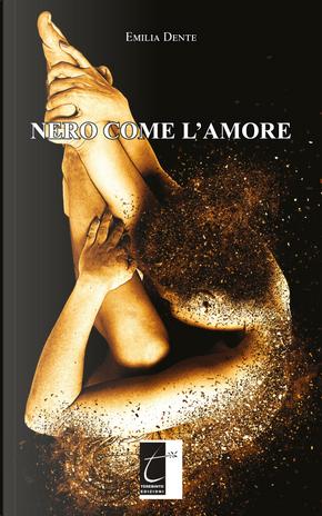Nero come l'amore by Emilia Dente