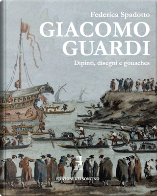 Giacomo Guardi. Dipinti, disegni e gouaches. Ediz. italiana e inglese by Federica Spadotto