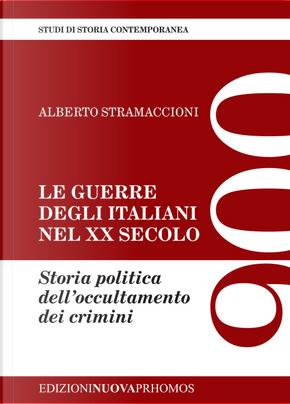 Le guerre degli italiani nel XX secolo. Storia politica dell'occultamento dei crimini by Alberto Stramaccioni