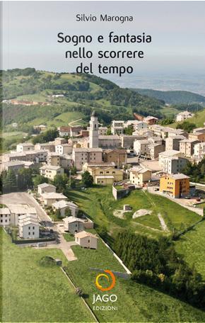Sogno e fantasia nello scorrere del tempo by Silvio Marogna