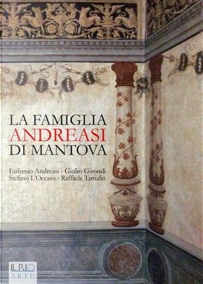 La famiglia Andreasi di Mantova by Eufemio Andreasi, Giulio Girondi, Raffaele Tamalio, Stefano L'Occaso