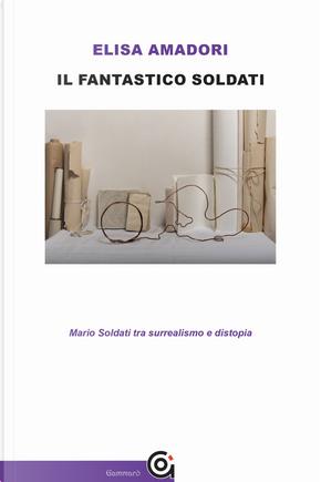 Il fantastico Soldati. Mario Soldati tra surrealismo e distopia by Elisa Amadori