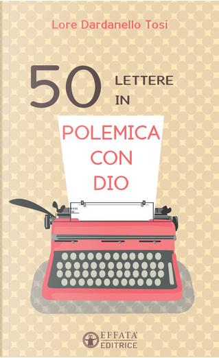 50 lettere in polemica con Dio by Lore Dardanello Tosi