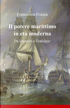 Il potere marittimo in età moderna by Francesco Frasca