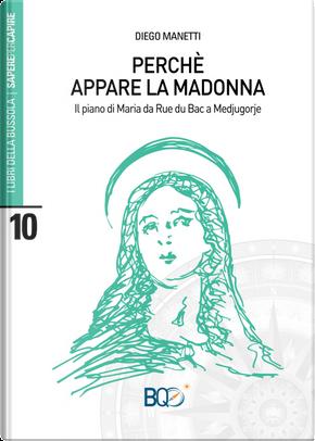 Perché appare la madonna. Il piano di Maria da Rue du Bac a Medjugorje by Diego Manetti