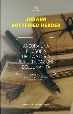 Ancora una filosofia della storia per l'educazione. Contributo a molti contributi del secolo by Johann Gottfried Herder