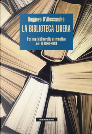 La biblioteca libera. Per una bibliografia alternativa. Vol. 2: 1980-2019 by Ruggero D'Alessandro