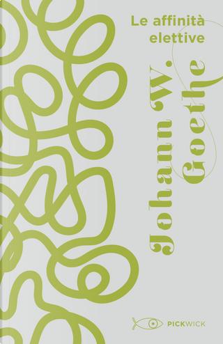 Le affinità elettive by Johann Wolfgang Goethe