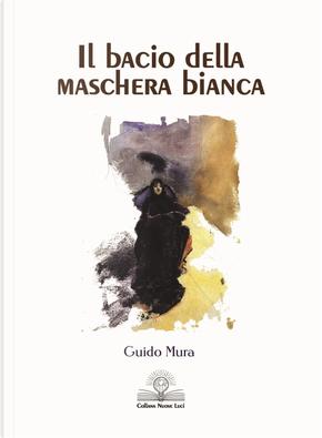 Il bacio della maschera bianca by Guido Mura