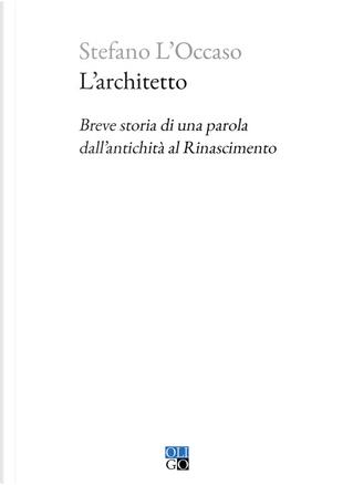L'architetto. Breve storia di una parola dall'antichità al Rinascimento by Stefano L'Occaso