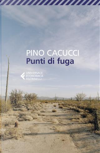 Punti di fuga by Pino Cacucci