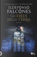 Gli eredi della terra by Ildefonso Falcones