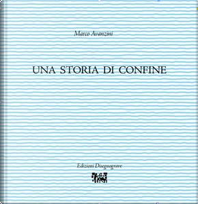 Una storia di confine by Marco Avanzini