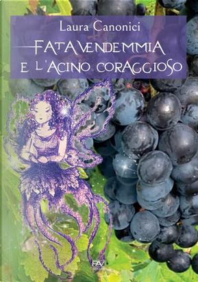 Fata Vendemmia e l'acino coraggioso by Laura Canonici