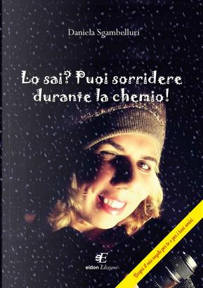 Lo sai? Puoi sorridere durante la chemio! by Daniela Sgambelluri