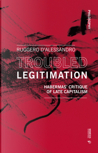 Troubled legitimation. Habermas' critique of late capitalism by Ruggero D'Alessandro