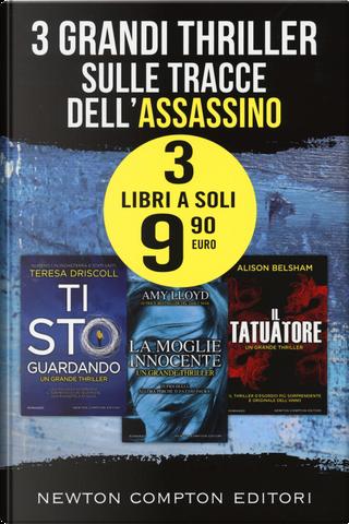 3 grandi thriller sulle tracce dell'assassino: Ti sto guardando-La moglie innocente-Il tatuatore by Alison Belsham, Amy Lloyd, Teresa Driscoll