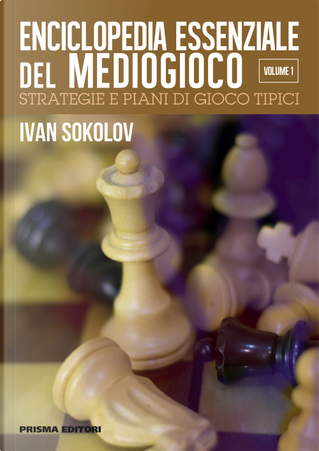Enciclopedia essenziale del mediogioco. Vol. 1: Strategie e piani di gioco tipici by Ivan Sokolov