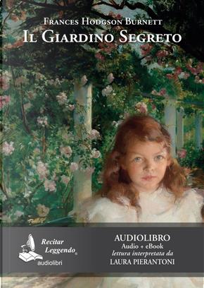 Il giardino segreto letto da Laura Pierantoni. Audiolibro. CD Audio formato MP3 by Frances Hodgson Burnett
