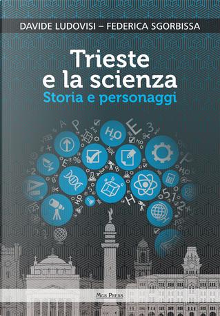 Trieste e la scienza. Storia e personaggi by Davide Ludovisi, Federica Sgorbissa