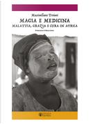 Magia e medicina. Malattia, grazia e cura in Africa by Massimiliano Troiani