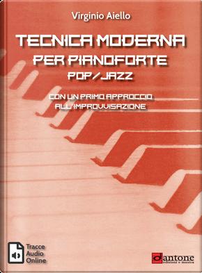 Tecnica moderna per pianoforte pop-jazz. Con un primo approccio all'improvvisazione by Virginio Aiello