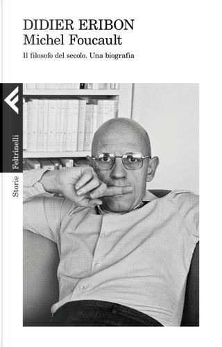Michel Foucault. Il filosofo del secolo. Una biografia by Didier Eribon