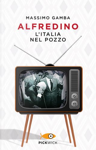 Alfredino. L'Italia nel pozzo by Massimo Gamba