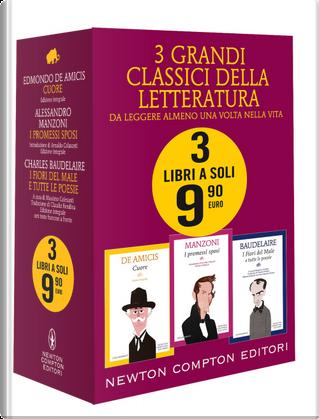 3 grandi classici: Cuore-I Promessi sposi-I fiori del male e tutte le poesie by Alessandro Manzoni, Charles Baudelaire, Edmondo De Amicis