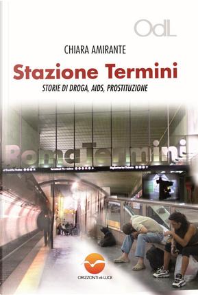 Stazione Termini. Storie di droga, AIDS, prostituzione by Chiara Amirante