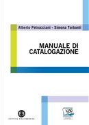 Manuale di catalogazione by Alberto Petrucciani, Simona Turbanti