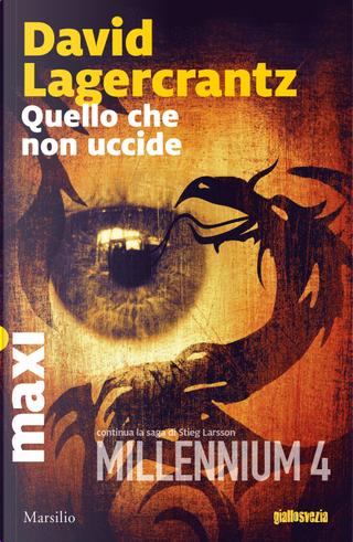 Quello che non uccide. Millennium. Vol. 4 by David Lagercrantz