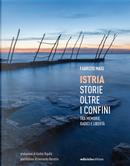 Istria, storie oltre i confini. Tra memorie, radici e libertà by Fabrizio Masi