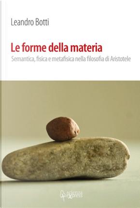 Le forme della materia. Semantica, fisica e metafisica nella filosofia di Aristotele by Leandro Botti