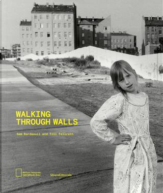 Durch Mauern gehen. Catalogo della mostra (Berlino, 12 settembre 2019-19 gennaio 2020). Ediz. inglese