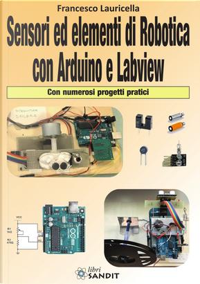 Sensori ed elementi di robotica con Arduino e Labview. Con numerosi progetti pratici by Francesco Lauricella