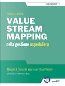 Value stream mapping nella gestione ospedaliera. Mappare il flusso del valore con il Lean System by Thomas Jackson