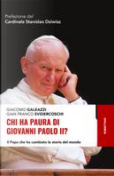 Chi ha paura di Giovanni Paolo II? Il papa che ha cambiato la storia del mondo by Giacomo Galeazzi, Gian Franco Svidercoschi