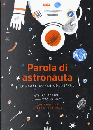 Parola di astronauta. Le nostre imprese nello spazio by Ettore Perozzi, Simona Di Pippo